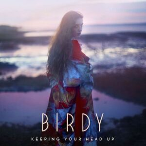 Birdy-Keeping-Your-Head-Up